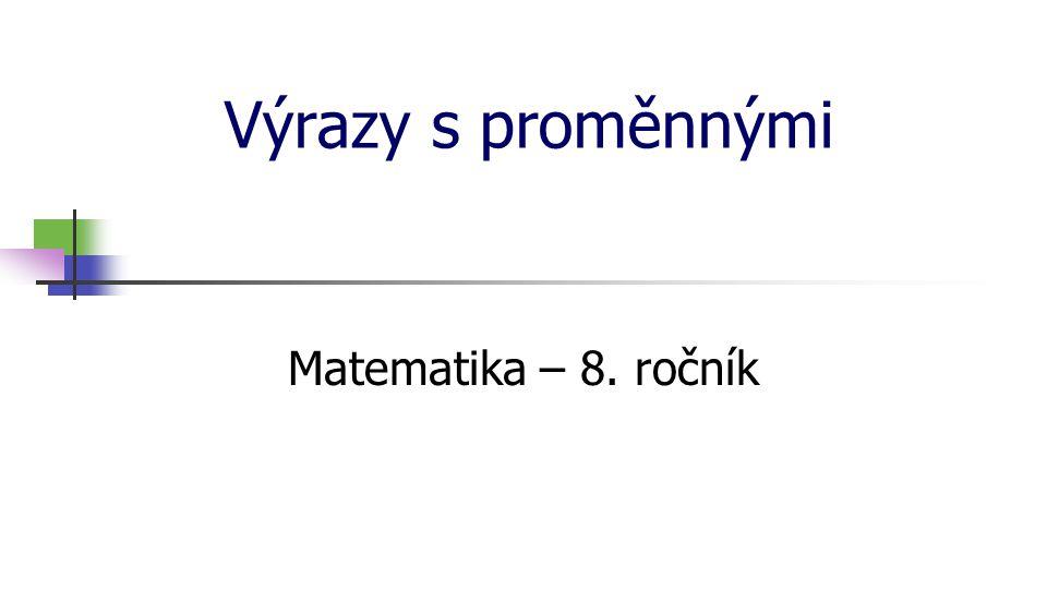 Výrazy s proměnnými Matematika – 8. ročník