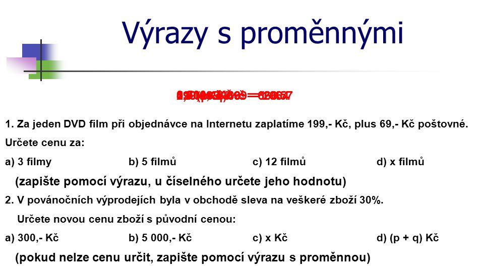 Výrazy s proměnnými 1. Za jeden DVD film při objednávce na Internetu zaplatíme 199,- Kč, plus 69,- Kč poštovné. c) 12 filmůa) 3 filmyb) 5 filmůd) x fi