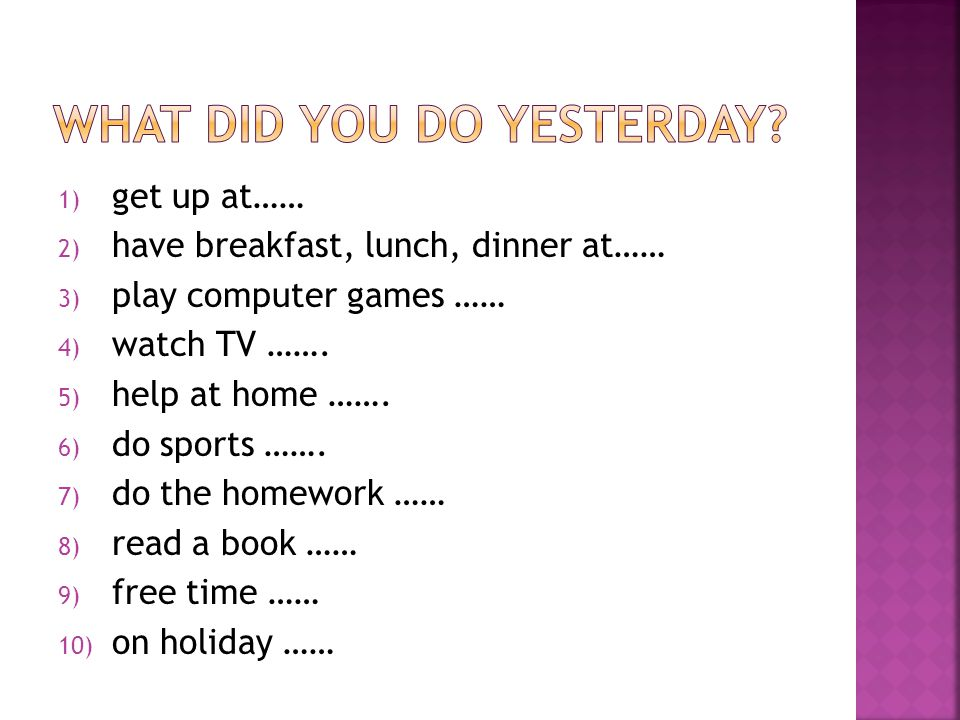 1) get up at…… 2) have breakfast, lunch, dinner at…… 3) play computer games …… 4) watch TV …….