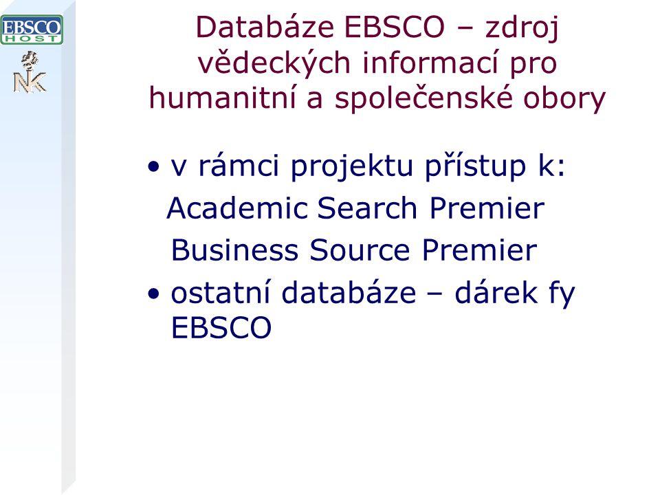 Databáze EBSCO – zdroj vědeckých informací pro humanitní a společenské obory v rámci projektu přístup k: Academic Search Premier Business Source Premier ostatní databáze – dárek fy EBSCO