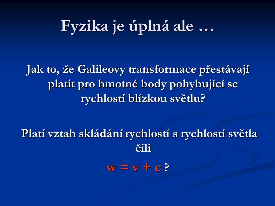 Fyzika je úplná ale … Jak to, že Galileovy transformace přestávají platit pro hmotné body pohybující se rychlostí blízkou světlu? Platí vztah skládání