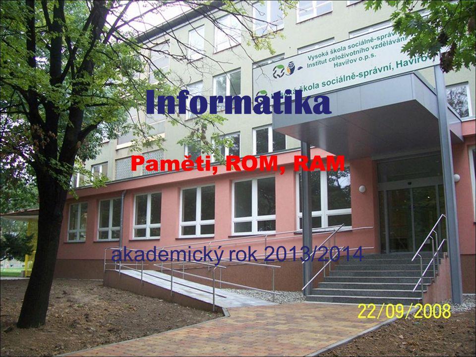 Informatika akademický rok 2013/2014 Paměti, ROM, RAM