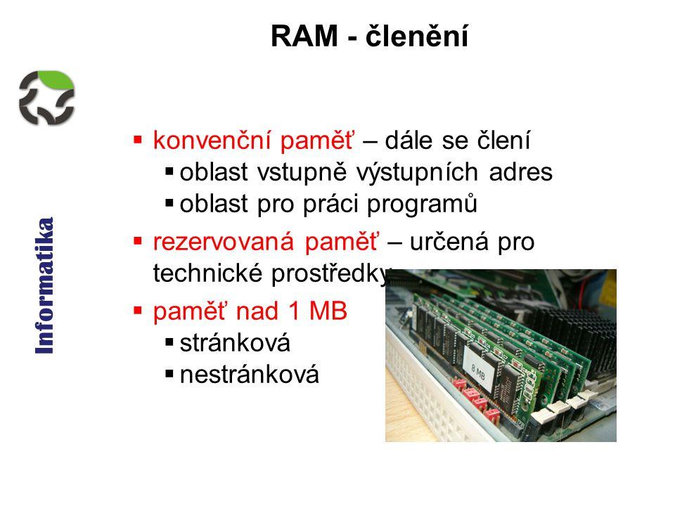 Informatika RAM - členění  konvenční paměť – dále se člení  oblast vstupně výstupních adres  oblast pro práci programů  rezervovaná paměť – určená pro technické prostředky  paměť nad 1 MB  stránková  nestránková