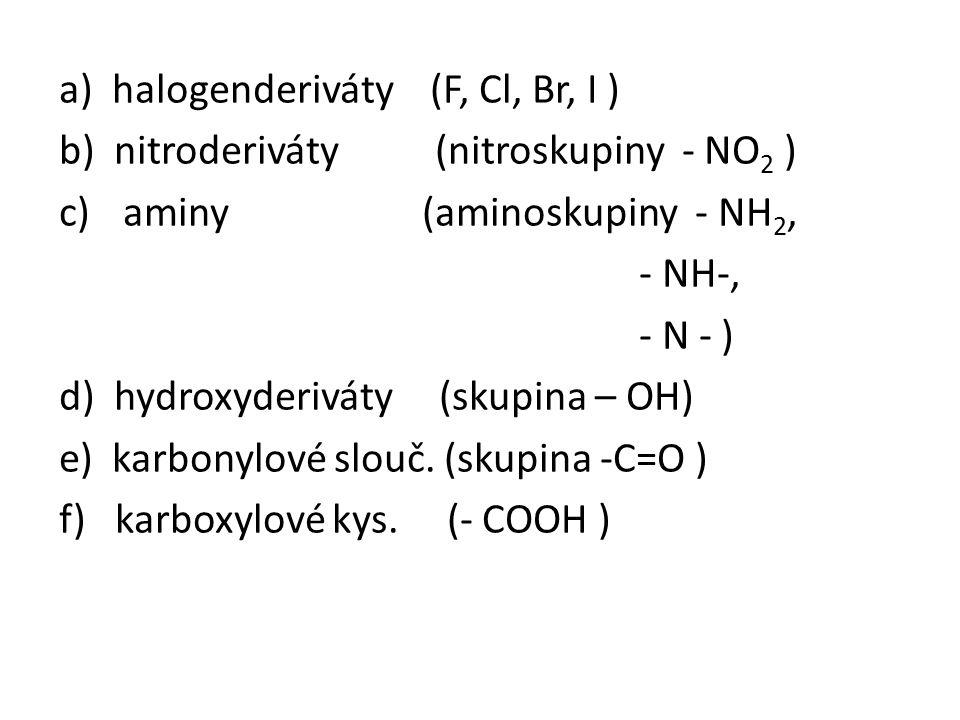 a) halogenderiváty (F, Cl, Br, I ) b) nitroderiváty (nitroskupiny - NO 2 ) c)aminy (aminoskupiny - NH 2, - NH-, - N - ) d) hydroxyderiváty (skupina –