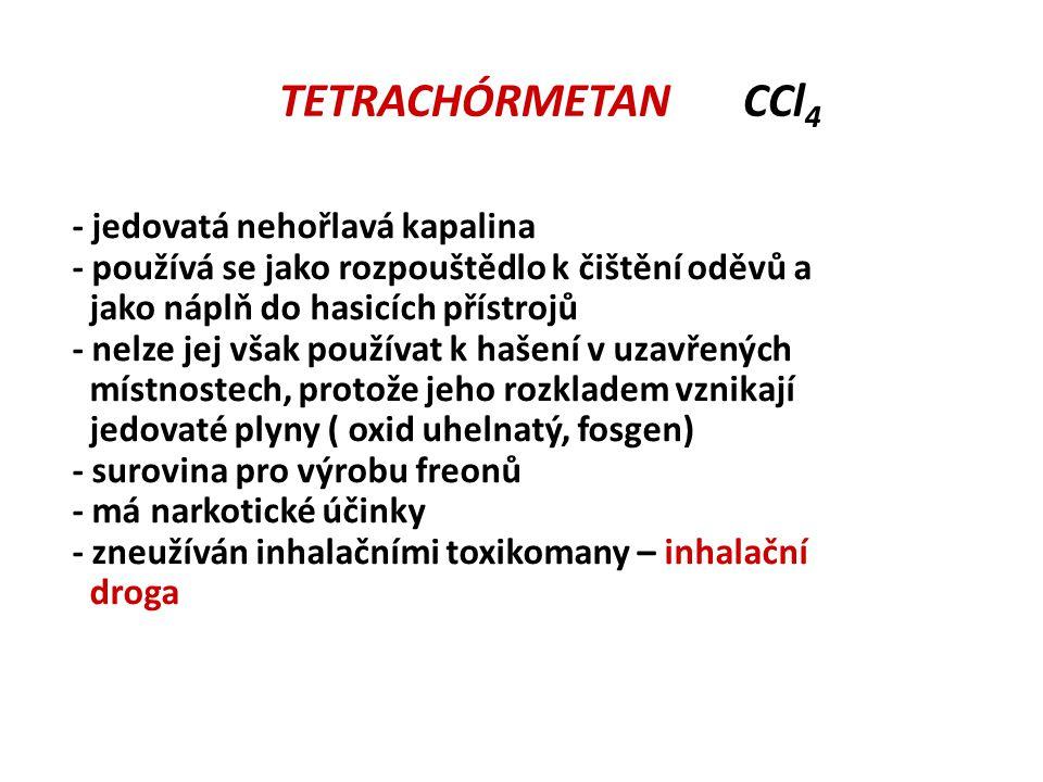 TETRACHÓRMETAN CCl 4 - jedovatá nehořlavá kapalina - používá se jako rozpouštědlo k čištění oděvů a jako náplň do hasicích přístrojů - nelze jej však