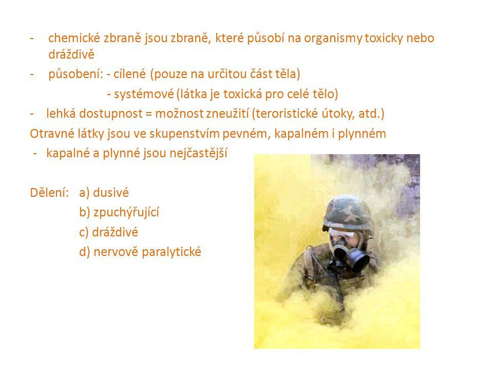 -chemické zbraně jsou zbraně, které působí na organismy toxicky nebo dráždivě -působení: - cílené (pouze na určitou část těla) - systémové (látka je t