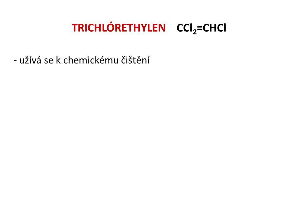 TRICHLÓRETHYLEN CCl 2 =CHCl - užívá se k chemickému čištění