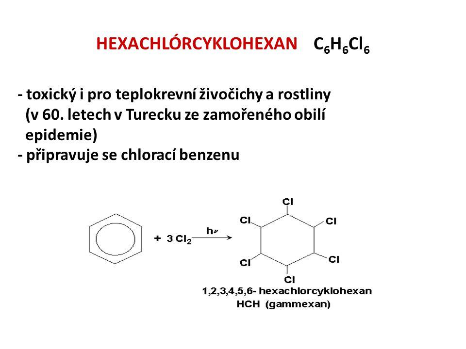 HEXACHLÓRCYKLOHEXAN C 6 H 6 Cl 6 - toxický i pro teplokrevní živočichy a rostliny (v 60. letech v Turecku ze zamořeného obilí epidemie) - připravuje s
