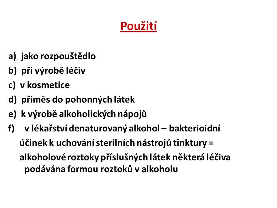 Použití a) jako rozpouštědlo b) při výrobě léčiv c) v kosmetice d) příměs do pohonných látek e) k výrobě alkoholických nápojů f)v lékařství denaturova