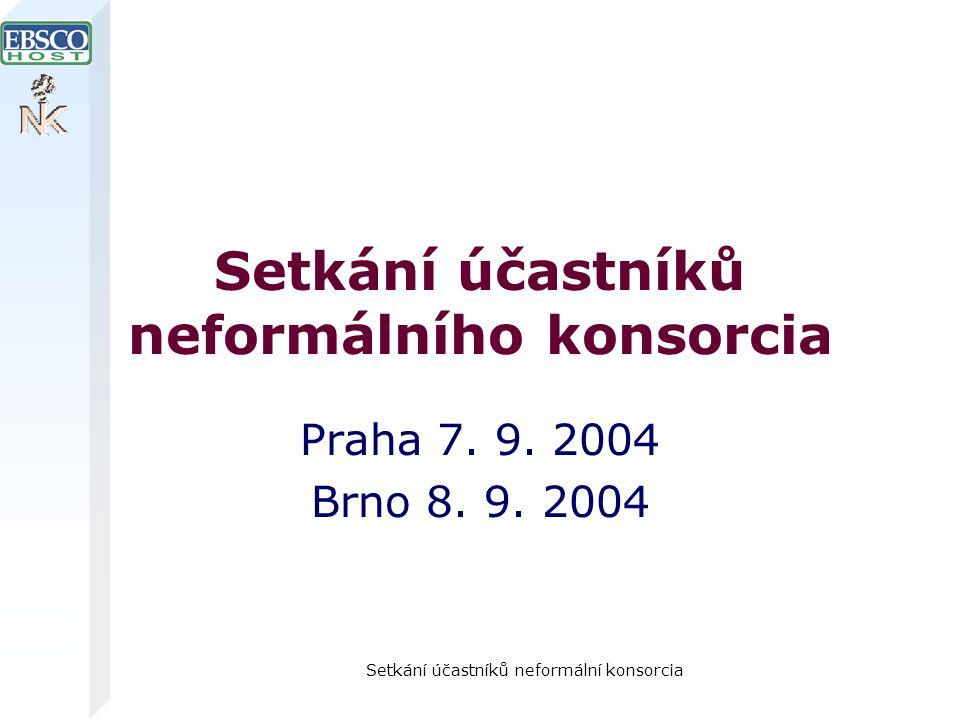Setkání účastníků neformální konsorcia Setkání účastníků neformálního konsorcia Praha 7. 9. 2004 Brno 8. 9. 2004
