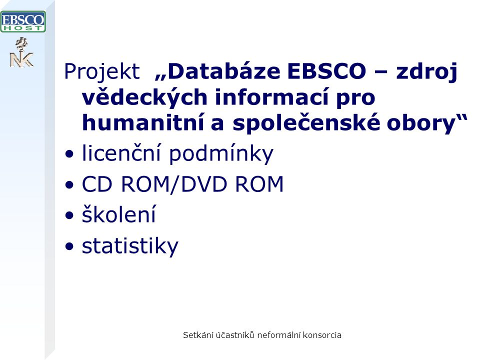 """Setkání účastníků neformální konsorcia Projekt """"Databáze EBSCO – zdroj vědeckých informací pro humanitní a společenské obory"""" licenční podmínky CD ROM"""