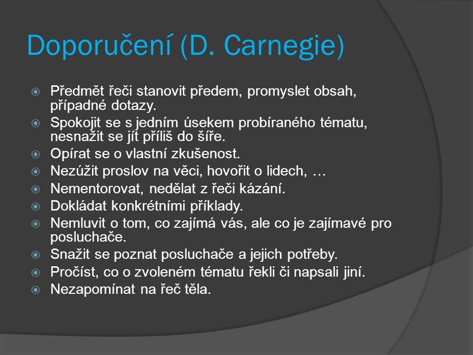 Doporučení (D. Carnegie)  Předmět řeči stanovit předem, promyslet obsah, případné dotazy.