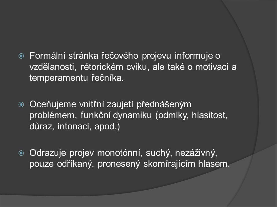  Formální stránka řečového projevu informuje o vzdělanosti, rétorickém cviku, ale také o motivaci a temperamentu řečníka.