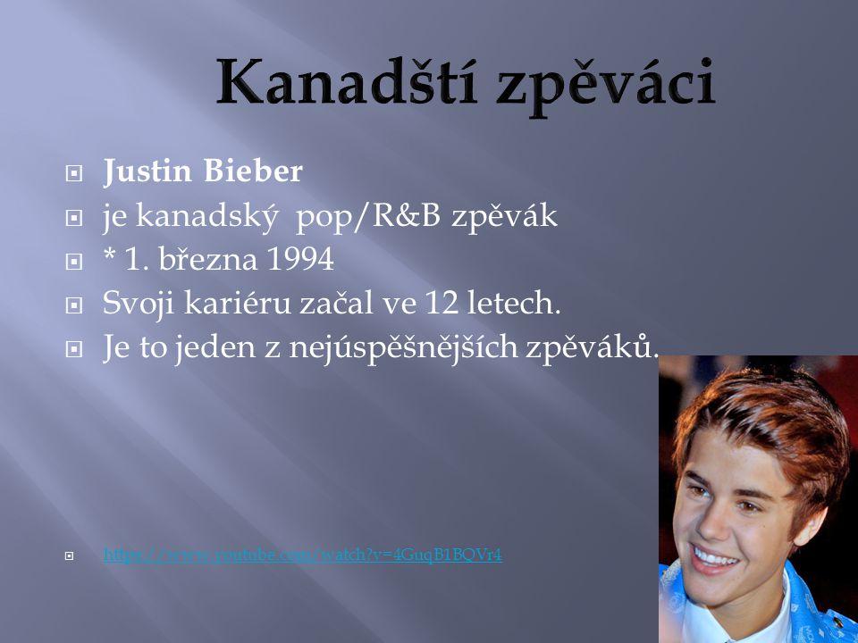  Justin Bieber  je kanadský pop/R&B zpěvák  * 1.