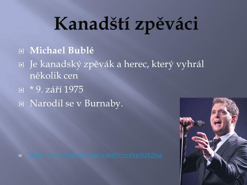  Michael Bublé  Je kanadský zpěvák a herec, který vyhrál několik cen  * 9.