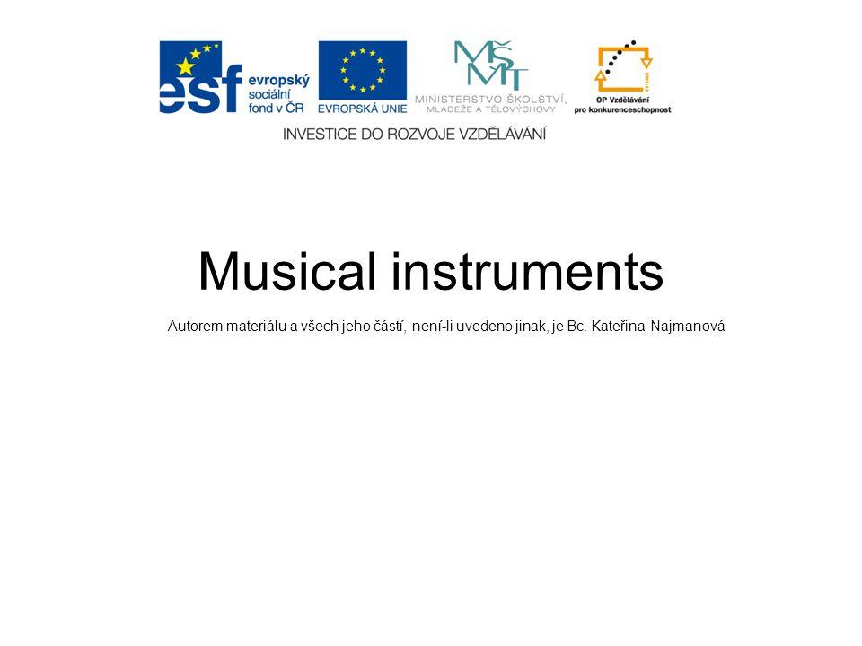 Musical instruments Autorem materiálu a všech jeho částí, není-li uvedeno jinak, je Bc.