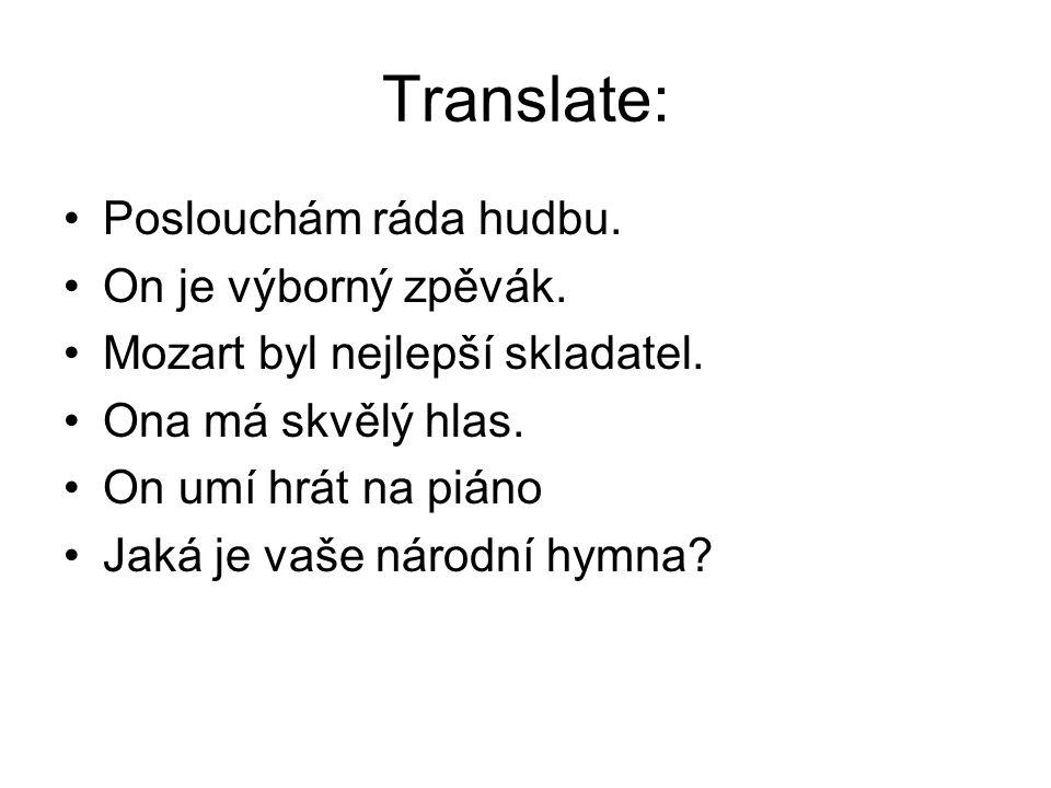 Translate: Poslouchám ráda hudbu. On je výborný zpěvák.