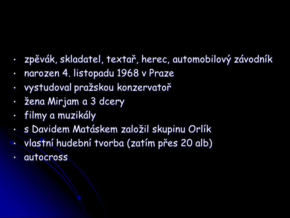 zpěvák, skladatel, textař, herec, automobilový závodník zpěvák, skladatel, textař, herec, automobilový závodník narozen 4. listopadu 1968 v Praze naro
