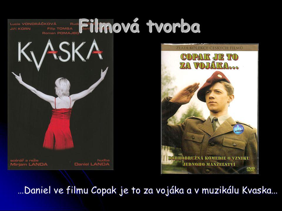 Filmová tvorba …Daniel ve filmu Copak je to za vojáka a v muzikálu Kvaska…