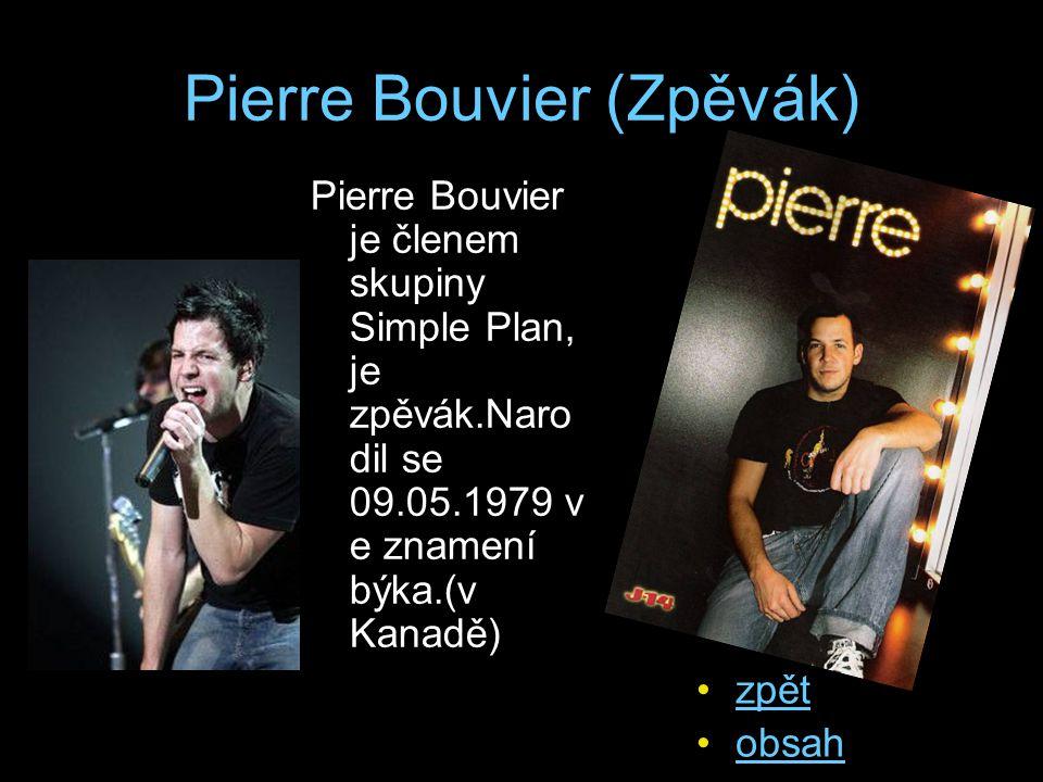 Pierre Bouvier (Zpěvák) Pierre Bouvier je členem skupiny Simple Plan, je zpěvák.Naro dil se 09.05.1979 v e znamení býka.(v Kanadě) zpět obsah