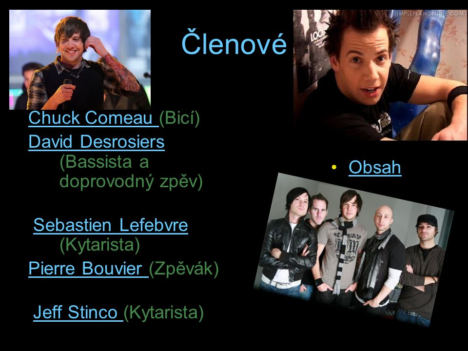 Členové Chuck Comeau Chuck Comeau (Bicí) David Desrosiers David Desrosiers (Bassista a doprovodný zpěv) Sebastien Lefebvre (Kytarista)Sebastien Lefebv