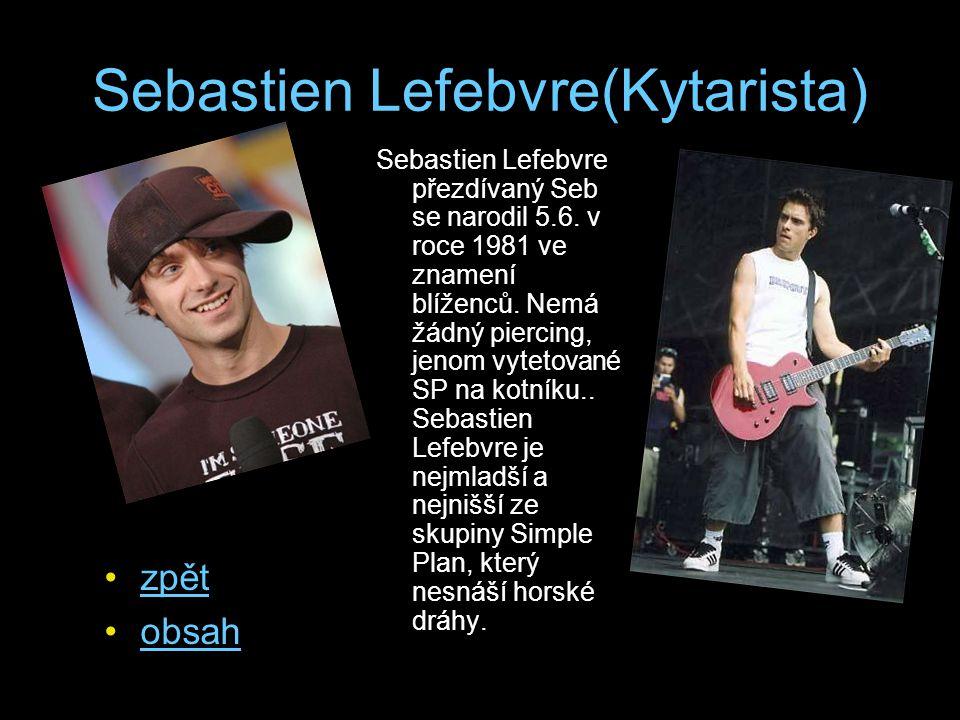 Sebastien Lefebvre(Kytarista) Sebastien Lefebvre přezdívaný Seb se narodil 5.6. v roce 1981 ve znamení blíženců. Nemá žádný piercing, jenom vytetované