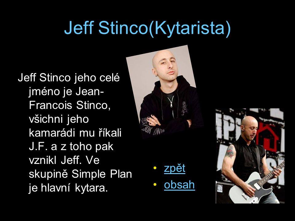 Jeff Stinco(Kytarista) Jeff Stinco jeho celé jméno je Jean- Francois Stinco, všichni jeho kamarádi mu říkali J.F. a z toho pak vznikl Jeff. Ve skupině