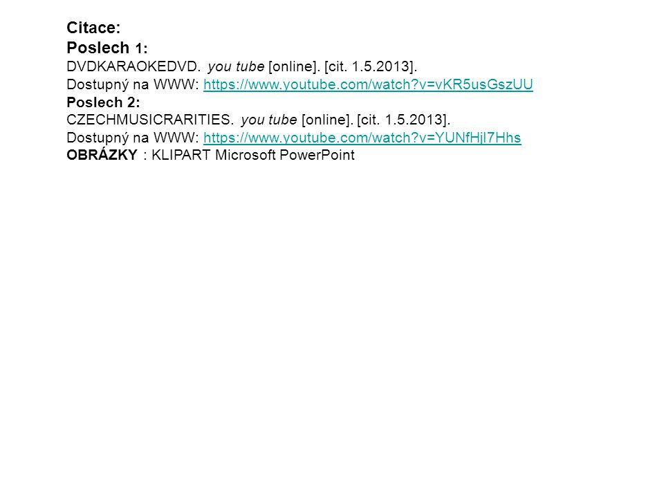 Citace: Poslech 1: DVDKARAOKEDVD. you tube [online]. [cit. 1.5.2013]. Dostupný na WWW: https://www.youtube.com/watch?v=vKR5usGszUUhttps://www.youtube.