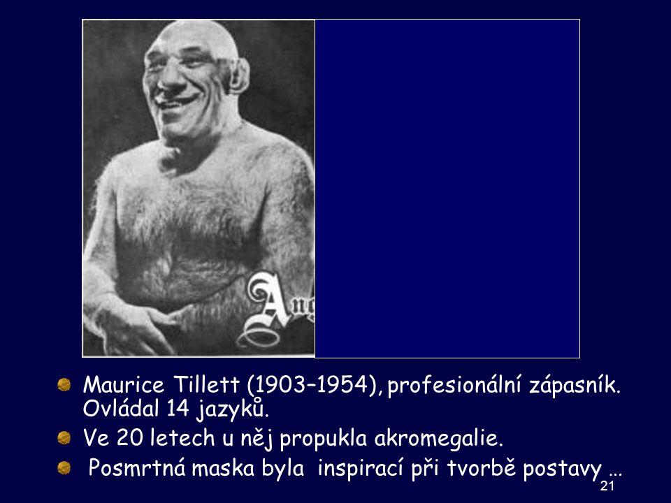 Maurice Tillett (1903–1954), profesionální zápasník. Ovládal 14 jazyků. Ve 20 letech u něj propukla akromegalie. Posmrtná maska byla inspirací při tvo