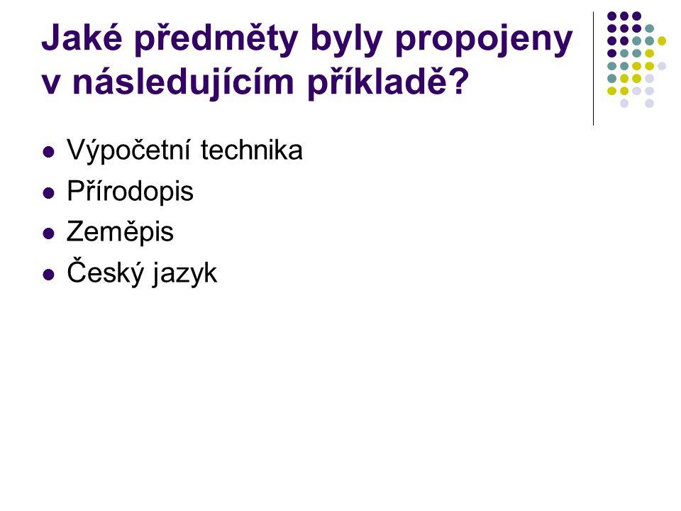 Jaké předměty byly propojeny v následujícím příkladě? Výpočetní technika Přírodopis Zeměpis Český jazyk