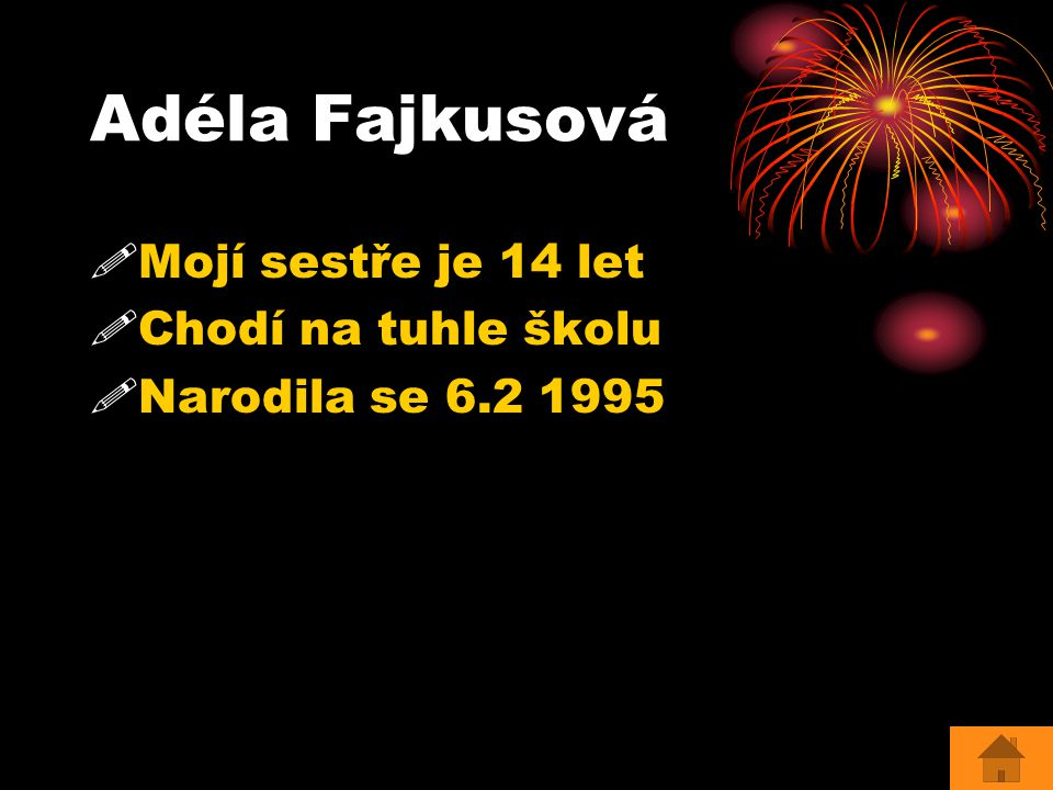 Adéla Fajkusová  Mojí sestře je 14 let  Chodí na tuhle školu  Narodila se 6.2 1995