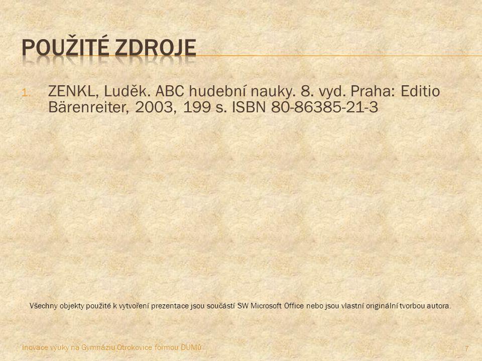 1. ZENKL, Luděk. ABC hudební nauky. 8. vyd. Praha: Editio Bärenreiter, 2003, 199 s. ISBN 80-86385-21-3 7 Všechny objekty použité k vytvoření prezentac