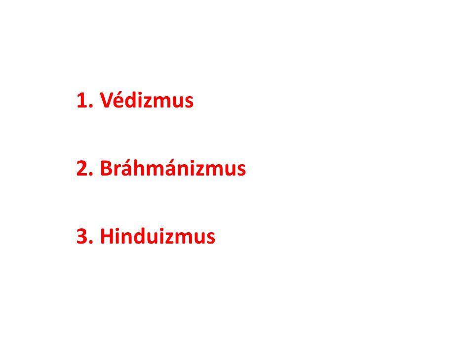 1. Védizmus 2. Bráhmánizmus 3. Hinduizmus