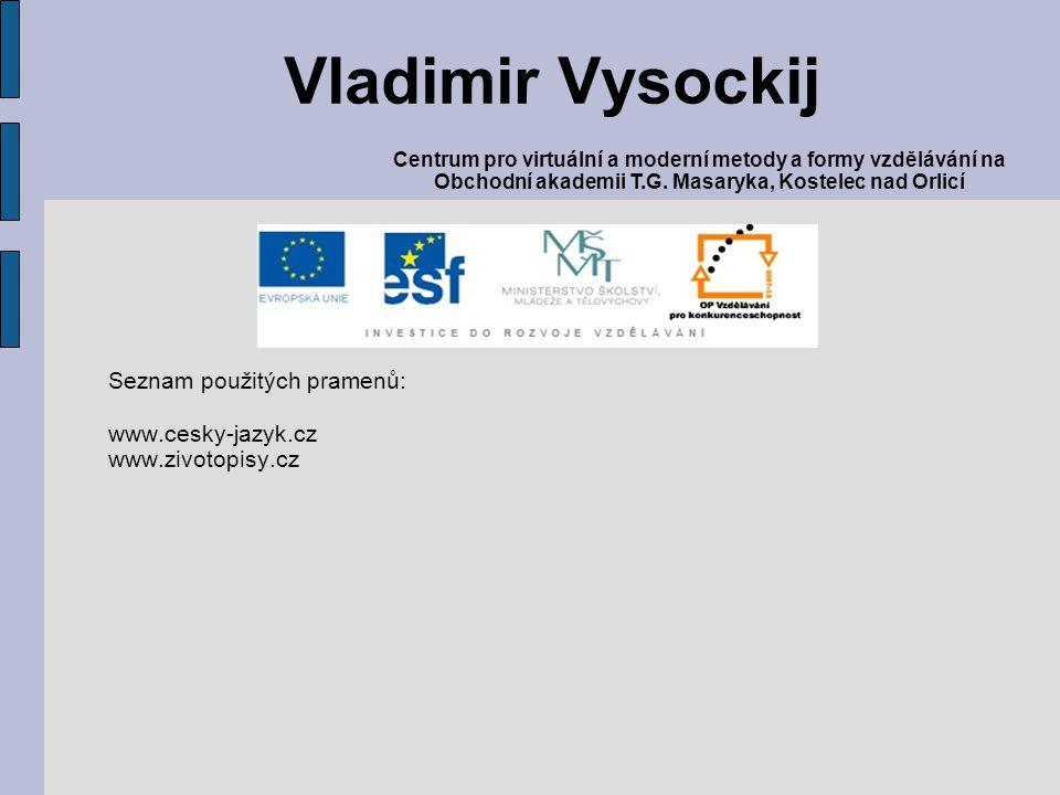 Seznam použitých pramenů: www.cesky-jazyk.cz www.zivotopisy.cz Vladimir Vysockij Centrum pro virtuální a moderní metody a formy vzdělávání na Obchodní