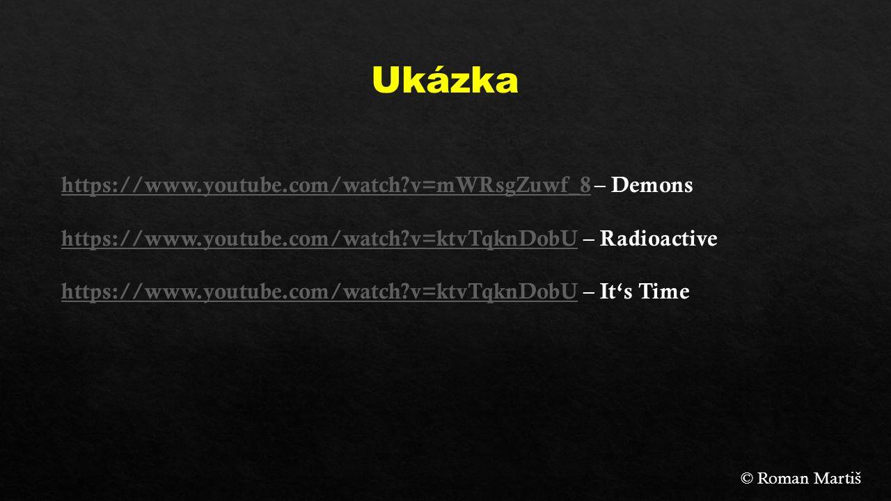 https://www.youtube.com/watch?v=mWRsgZuwf_8https://www.youtube.com/watch?v=mWRsgZuwf_8 – Demons https://www.youtube.com/watch?v=ktvTqknDobUhttps://www.youtube.com/watch?v=ktvTqknDobU – Radioactive https://www.youtube.com/watch?v=ktvTqknDobUhttps://www.youtube.com/watch?v=ktvTqknDobU – It's Time © Roman Martiš