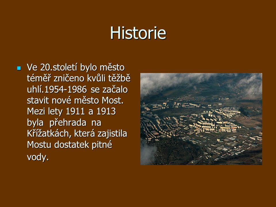 Historie Ve 20.století bylo město téměř zničeno kvůli těžbě uhlí.1954-1986 se začalo stavit nové město Most.