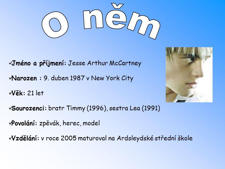 Jméno a příjmení: Jesse Arthur McCartney Narozen : 9.