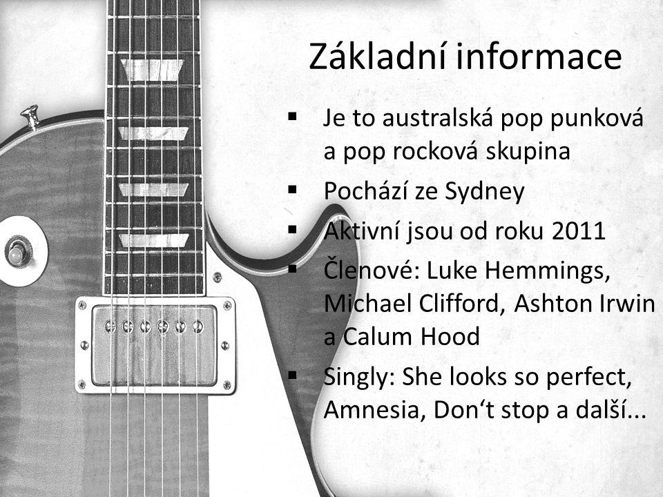 Základní informace  Je to australská pop punková a pop rocková skupina  Pochází ze Sydney  Aktivní jsou od roku 2011  Členové: Luke Hemmings, Michael Clifford, Ashton Irwin a Calum Hood  Singly: She looks so perfect, Amnesia, Don't stop a další...