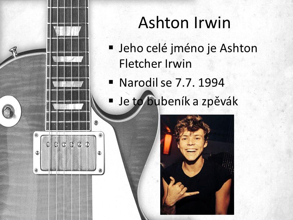 Ashton Irwin  Jeho celé jméno je Ashton Fletcher Irwin  Narodil se 7.7.