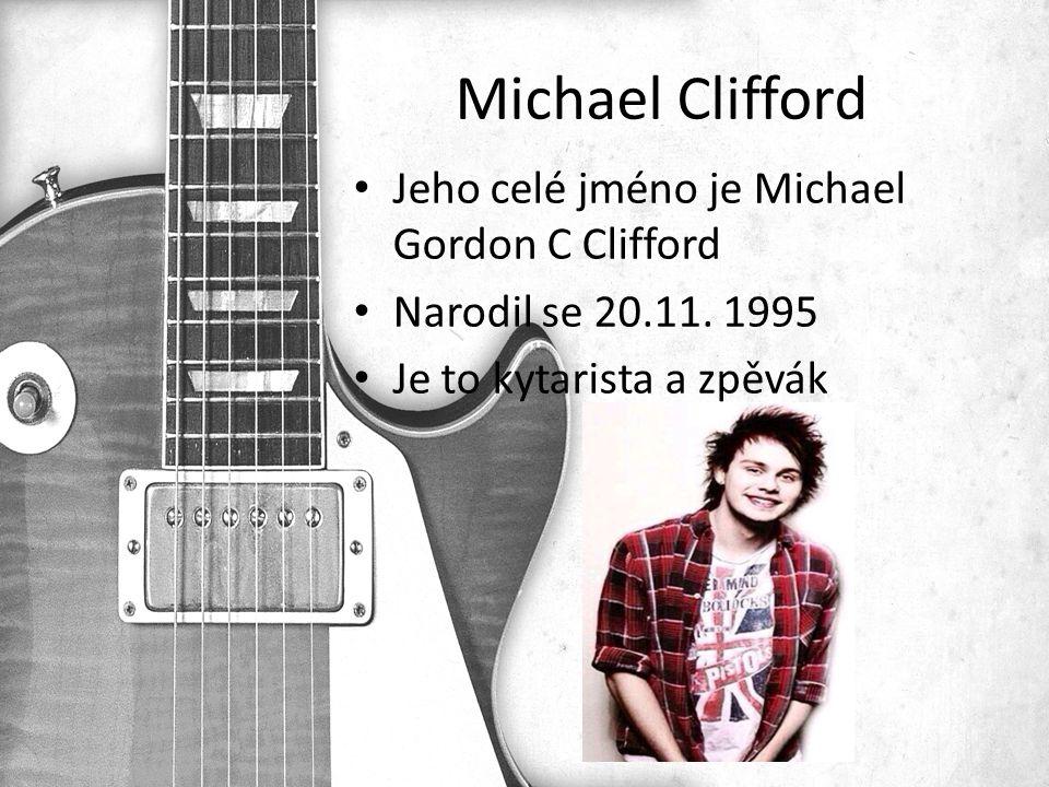 Michael Clifford Jeho celé jméno je Michael Gordon C Clifford Narodil se 20.11.