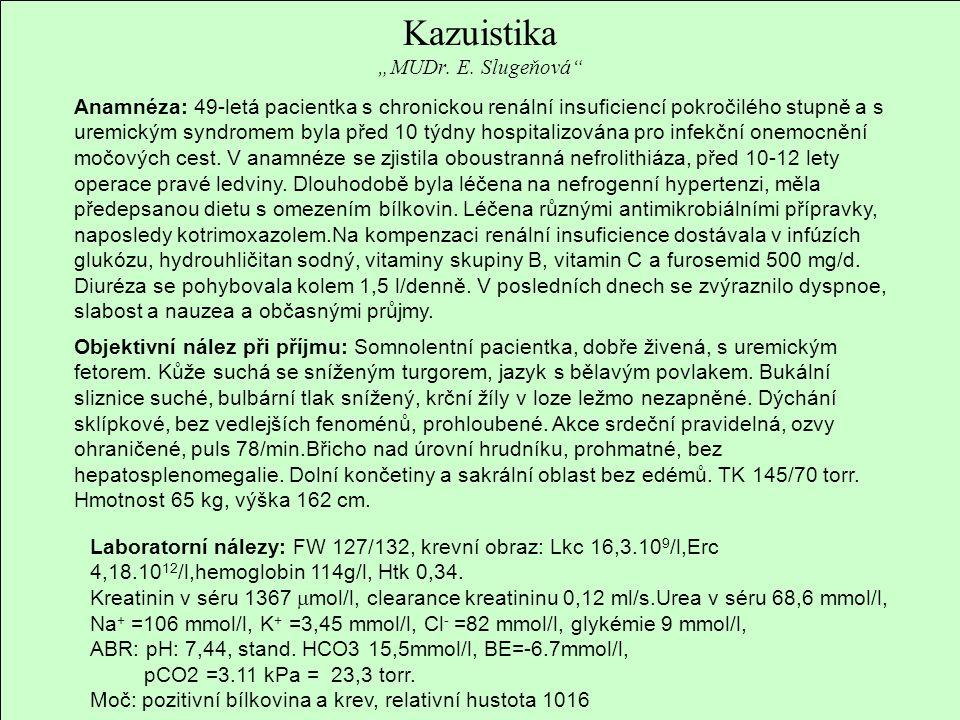 """Kazuistika """"MUDr. E. Slugeňová"""" Anamnéza: 49-letá pacientka s chronickou renální insuficiencí pokročilého stupně a s uremickým syndromem byla před 10"""