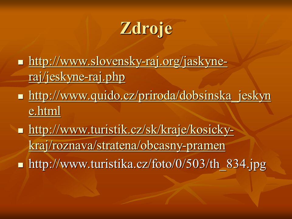 Zdroje http://www.slovensky-raj.org/jaskyne- raj/jeskyne-raj.php http://www.slovensky-raj.org/jaskyne- raj/jeskyne-raj.php http://www.slovensky-raj.org/jaskyne- raj/jeskyne-raj.php http://www.slovensky-raj.org/jaskyne- raj/jeskyne-raj.php http://www.quido.cz/priroda/dobsinska_jeskyn e.html http://www.quido.cz/priroda/dobsinska_jeskyn e.html http://www.quido.cz/priroda/dobsinska_jeskyn e.html http://www.quido.cz/priroda/dobsinska_jeskyn e.html http://www.turistik.cz/sk/kraje/kosicky- kraj/roznava/stratena/obcasny-pramen http://www.turistik.cz/sk/kraje/kosicky- kraj/roznava/stratena/obcasny-pramen http://www.turistik.cz/sk/kraje/kosicky- kraj/roznava/stratena/obcasny-pramen http://www.turistik.cz/sk/kraje/kosicky- kraj/roznava/stratena/obcasny-pramen http://www.turistika.cz/foto/0/503/th_834.jpg http://www.turistika.cz/foto/0/503/th_834.jpg