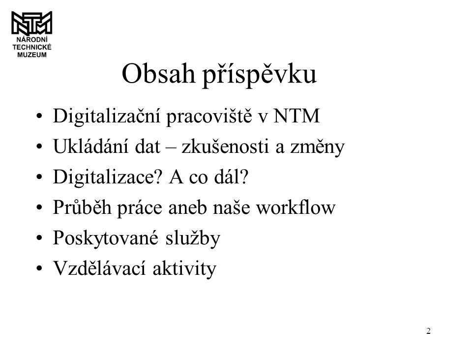 2 Obsah příspěvku Digitalizační pracoviště v NTM Ukládání dat – zkušenosti a změny Digitalizace.