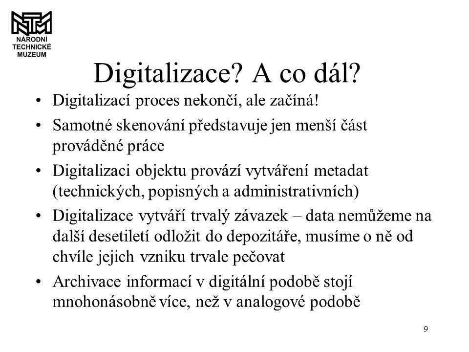 9 Digitalizace. A co dál. Digitalizací proces nekončí, ale začíná.