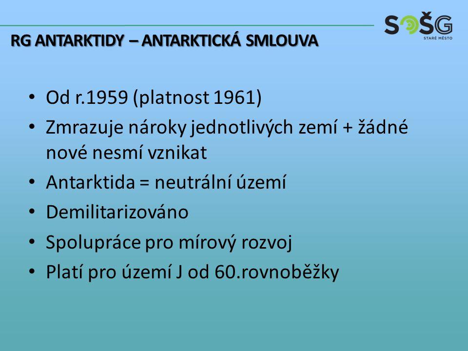 Od r.1959 (platnost 1961) Zmrazuje nároky jednotlivých zemí + žádné nové nesmí vznikat Antarktida = neutrální území Demilitarizováno Spolupráce pro mírový rozvoj Platí pro území J od 60.rovnoběžky RG ANTARKTIDY – ANTARKTICKÁ SMLOUVA