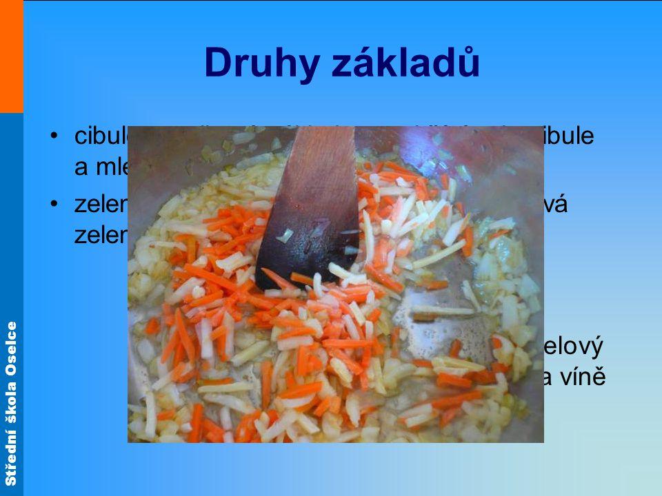 Střední škola Oselce Druhy základů cibulo-paprikový základ - rozehřátý tuk, cibule a mletá paprika zeleninový základ - rozehřátý tuk, kořenová zelenina (mrkev, celer, petržel) a cibule - světlý - tmavý - velmi tmavý-karamelový pro pečeně na víně