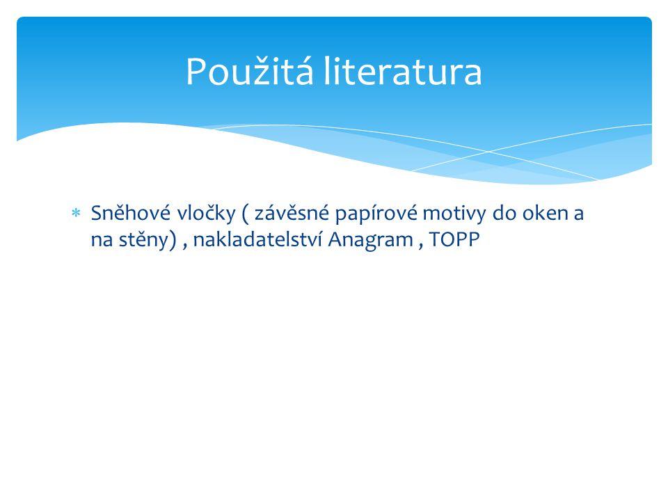  Sněhové vločky ( závěsné papírové motivy do oken a na stěny), nakladatelství Anagram, TOPP Použitá literatura