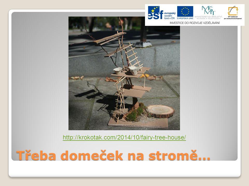 Třeba domeček na stromě… http://krokotak.com/2014/10/fairy-tree-house/