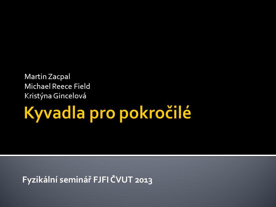 Martin Zacpal Michael Reece Field Kristýna Gincelová Fyzikální seminář FJFI ČVUT 2013
