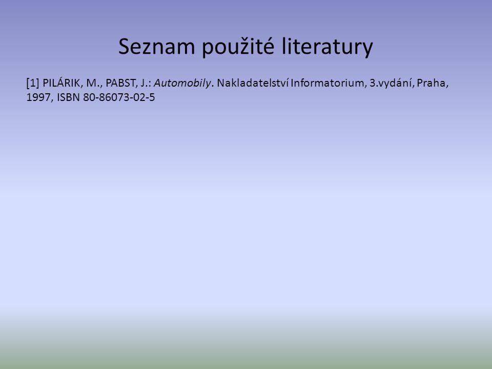Seznam použité literatury [ 1] PILÁRIK, M., PABST, J.: Automobily. Nakladatelství Informatorium, 3.vydání, Praha, 1997, ISBN 80-86073-02-5